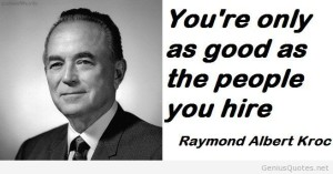 Youre-only-as-good-as-the-people-you-hire-Raymond-Albert-Kroc-business-picture-quote1